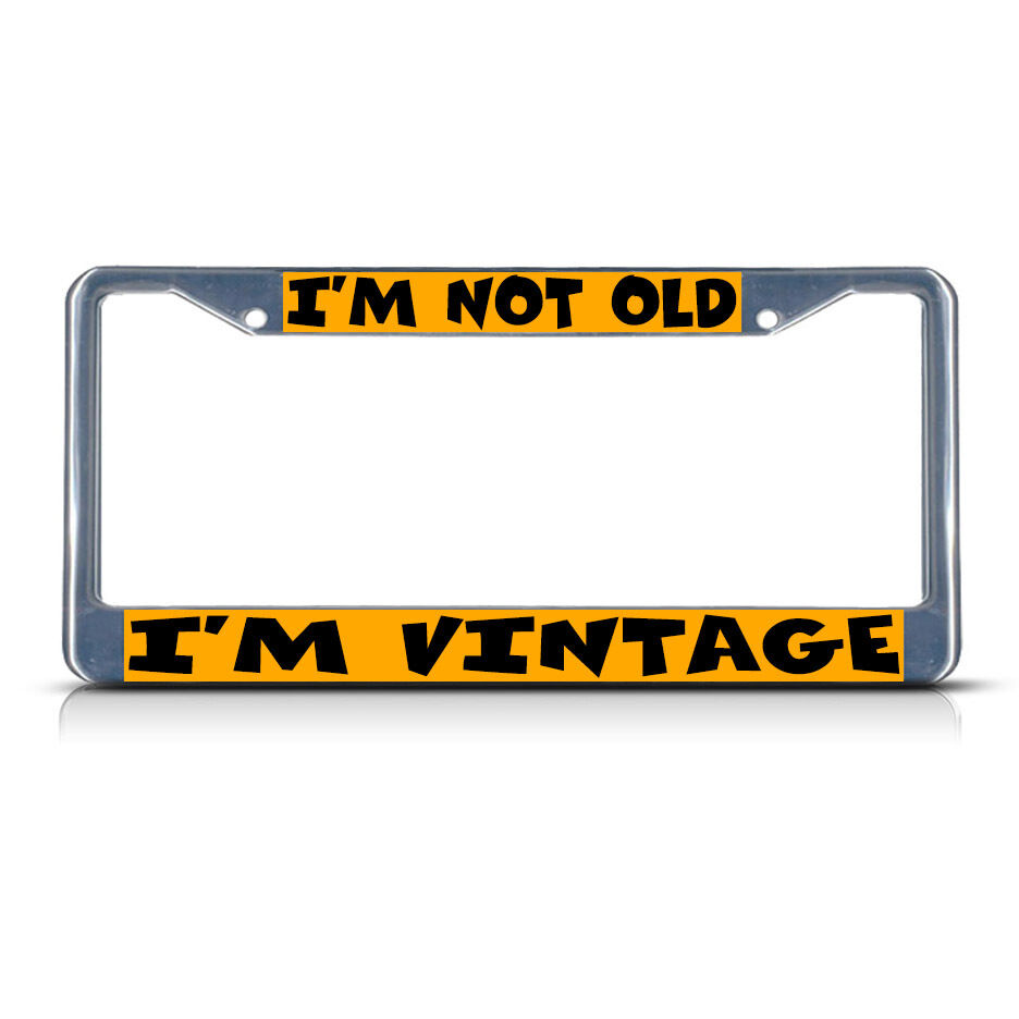 I M Not Old I M Vintage Chrome Metal License Plate Frame
