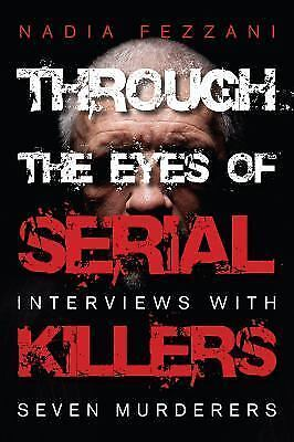 Through the Eyes of Serial Killers : Interviews with Seven ...