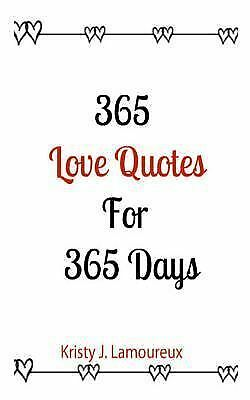 365 Love Quotes for 365 Days by Kristy Lamoreux (2012, Paperback ...