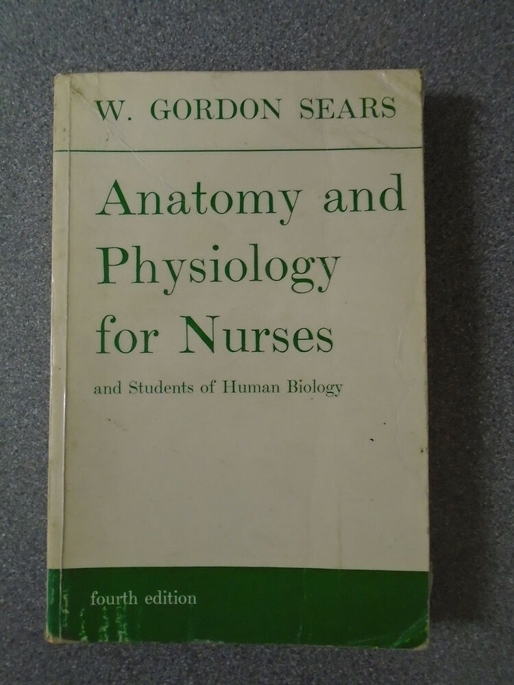 ANATOMY & PHYSIOLOGY FOR NURSES by W GORDON SEARS - EDWARD ARNOLD ...