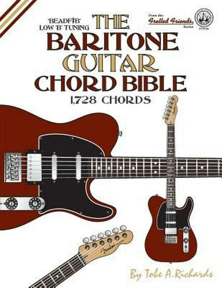 The Baritone Guitar Chord Bible Low B Tuning 1728 Chords By Tobe A