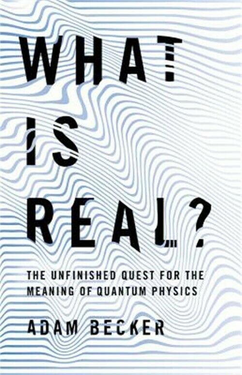 what is real the unfinished quest for the meaning of quantum physics