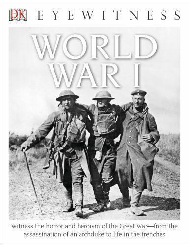 DK Eyewitness Books: World War I: Witness the Horror and Heroism of the Great Wa