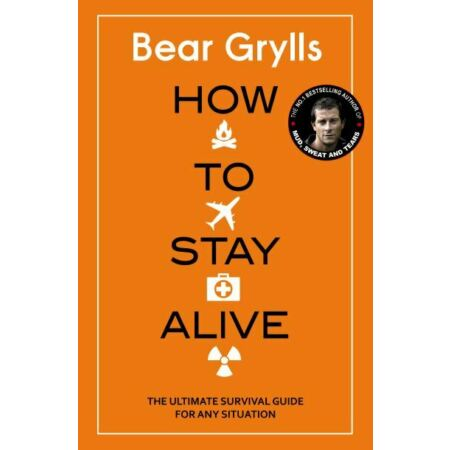 img-How to stay alive: the ultimate survival guide for any situation by Bear Grylls