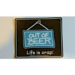 LIFE IS CRAP! OUT OF BEER ~ 3.3'' X 5'' VINYL STICKER ~ NEW ~ FUN GIFT!
