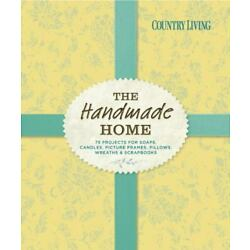 Country Living The Handmade Home: 75 Projects for Soaps, Candles, Picture Frames