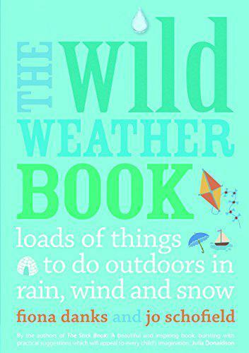 Royaume-UniThe Wild Weather Livre : De Things To Do Outdoors En Rain, Wind Et Snow