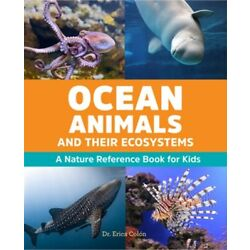 Ocean Animals and Their Ecosystems: A Nature Reference Book for Kids (Paperback