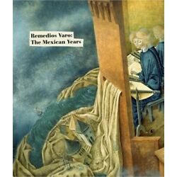 Remedios Varo: The Mexican Years (Hardback or Cased Book)