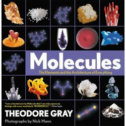 Molecules: The Elements and the Architecture of Everything Gray, Theodore VeryGo