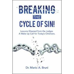 Breaking the Cycle of Sin! : Lessons Gleaned from the Judges a Wake Up Call f...