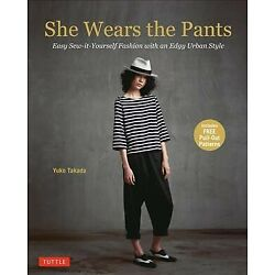 She Wears the Pants : Easy Sew-it-Yourself Fashion with an Edgy Urban Style, ...