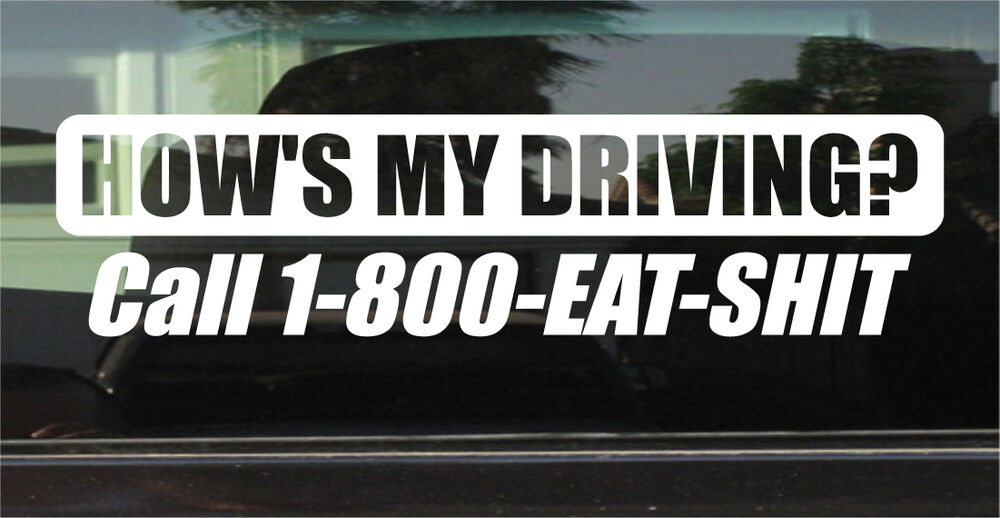 How S My Driving Call 1 800 Eat Shit Vinyl Decal