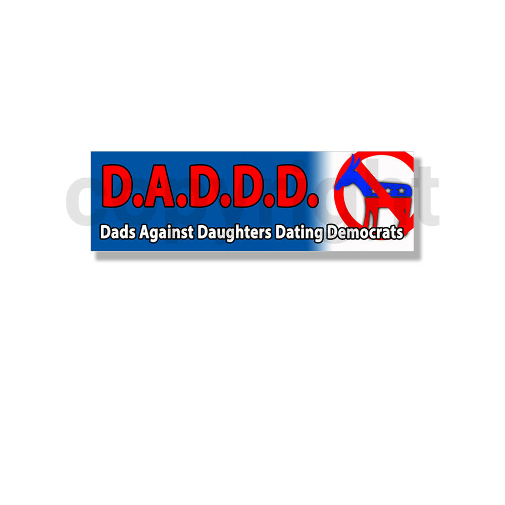 Dads against daughters dating democrats sticker pictures. Dads against daughters dating democrats sticker pictures.
