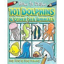 how to draw 101 dolphins and sea animals children drawing book ocean beach fish 1846667747 ebay