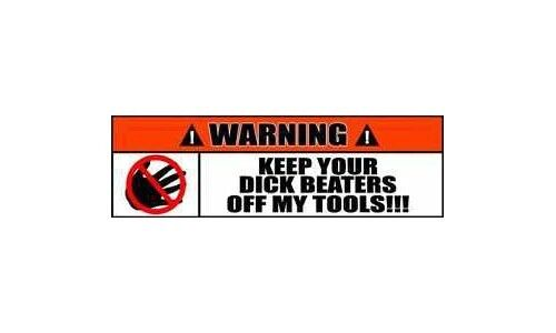 Funny Warning Sticker Great For Toolbox Keep Your Dick Beaters Off My Tools