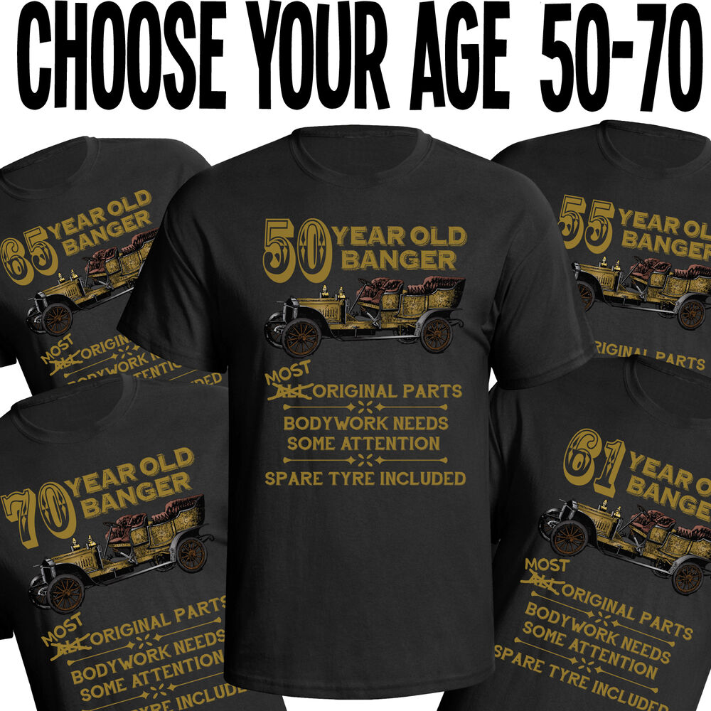 Birthday Old Banger Mens T Shirt Funny Gift Choose Year In