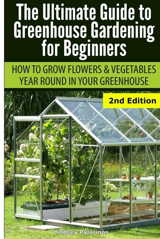 Ultimate guide to greenhouse gardening for beginners how for Gardening for beginners