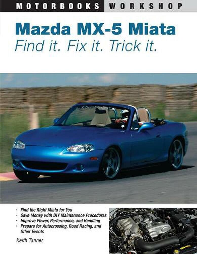 Mazda Mx 5 Miata Find It Fix It Trick It By Keith