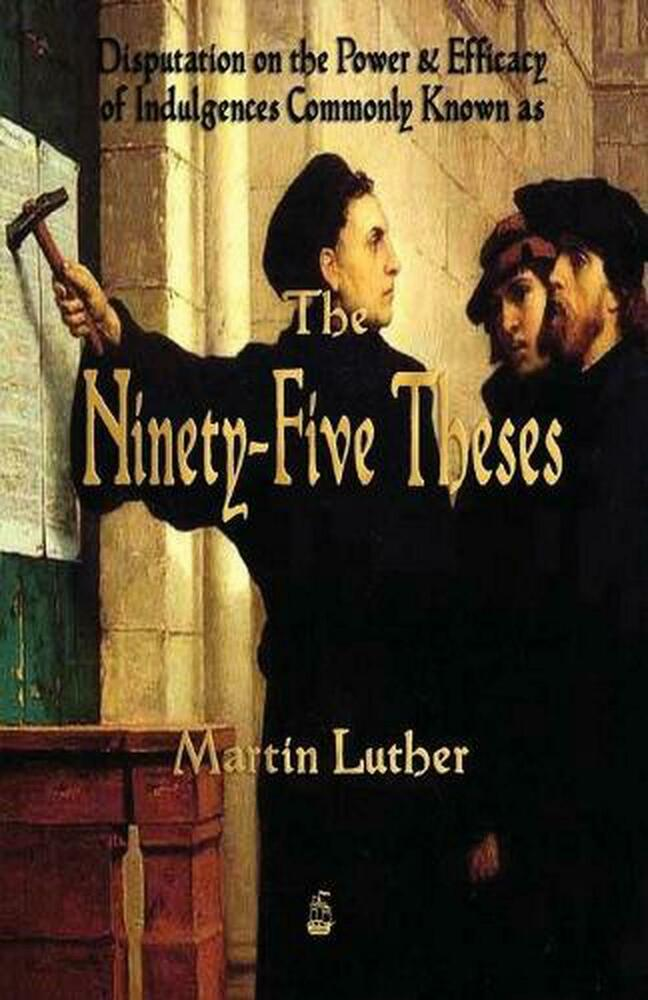 martin luther 93 thesis Fairbanks — this year is the 500th anniversary of reformation the original day is oct 31, 1517 martin luther (1483-1546), monk and teacher at.