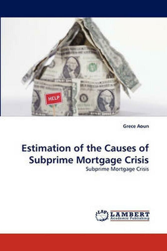 the causes of subprime mortgage financial Subprime mortgage crisis in the united states in 2007–2008: causes and  the  impact on subprime mortgage crisis of financial innovations and financial.