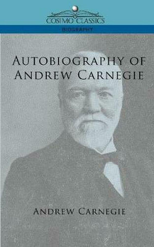 overview of the life of andrew carnegie essay Tom butler-bowdon: success classics autobiography of andrew carnegie but his late and happy marriage gave him a fresh lease on life carnegie's massive.