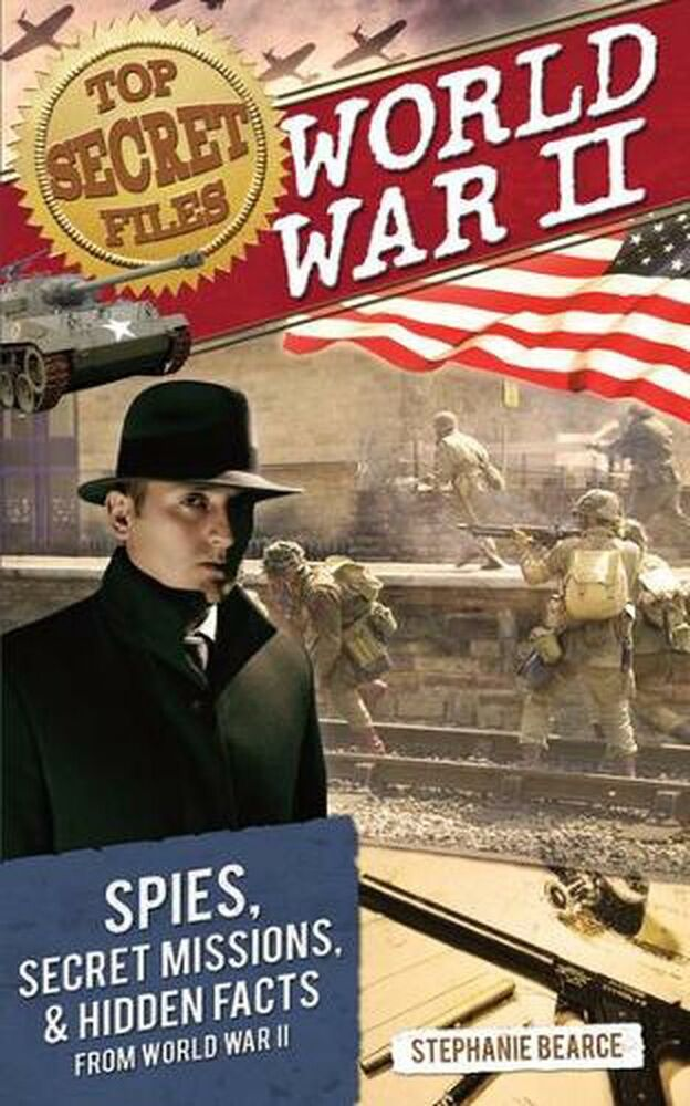 World War II: Spies, Secret Missions, and Hidden Facts