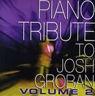 Vol 2 Piano Tribute To Josh Groban - Groban,Josh Tribute (2011, CD NEUF)