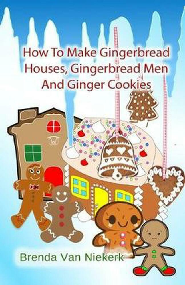 How to Make Gingerbread Houses, Gingerbread Men and Ginger ...