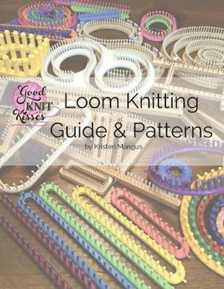 Loom Knitting Guide & Patterns: Perfect for Beginner to Advanced Loom Kni...