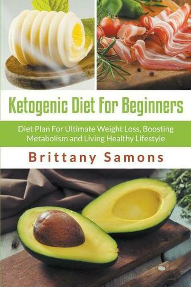 Ketogenic Diet For Beginners: Diet Plan For Ultimate Weight Loss, Boosting Metab | eBay