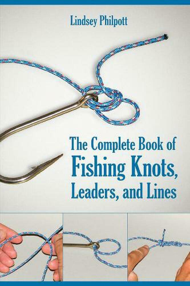 The Complete Book Of Fishing Knots  Leaders  And Lines By