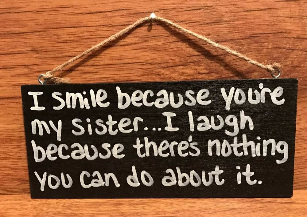 I Smile Because You're My Sister     I Laugh Because     Wood Sign - 2000's  | eBay
