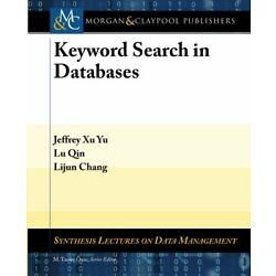 Keyword Search in Databases (Synthesis Lectures, Yu, Qin, Chang, Ozsu-,