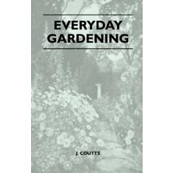 Everyday Gardening: By J. Coutts