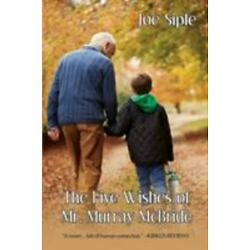 The Five Wishes of Mr. Murray Mcbride by Joe Siple (2018, Trade Paperback)