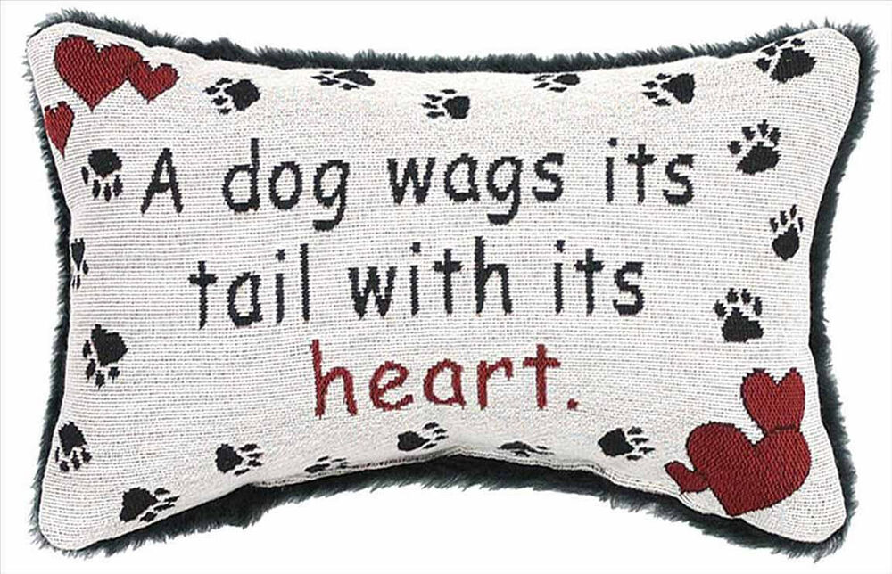 Throw Pillows With Dog Sayings : THROW PILLOWS - A DOG WAGS ITS TAIL WITH ITS HEART PILLOW - DOG LOVERS PILLOW eBay