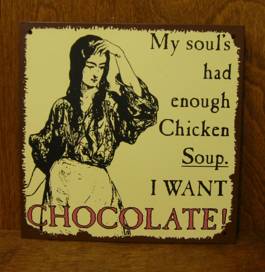 Chocolate Lovers Sign 30060A My Soul's Had Enough Chicken Soup I Want ...
