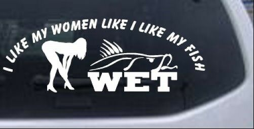 I like my fish like my women wet fishing car truck window for Fishing stickers for trucks