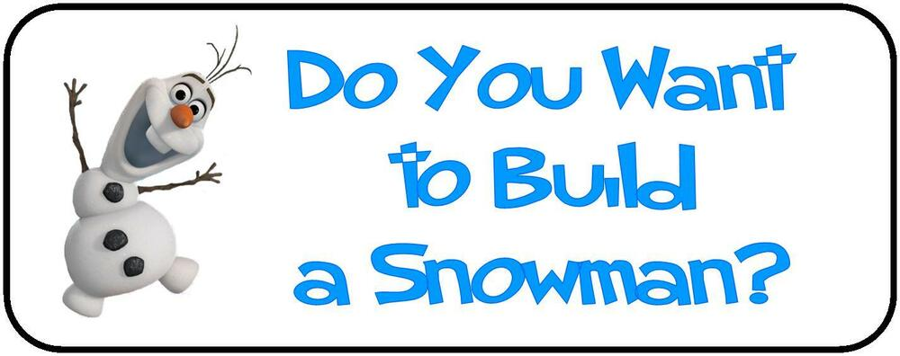 30 frozen olaf do you want to build a snowman labels 1 for What do u need to build a house