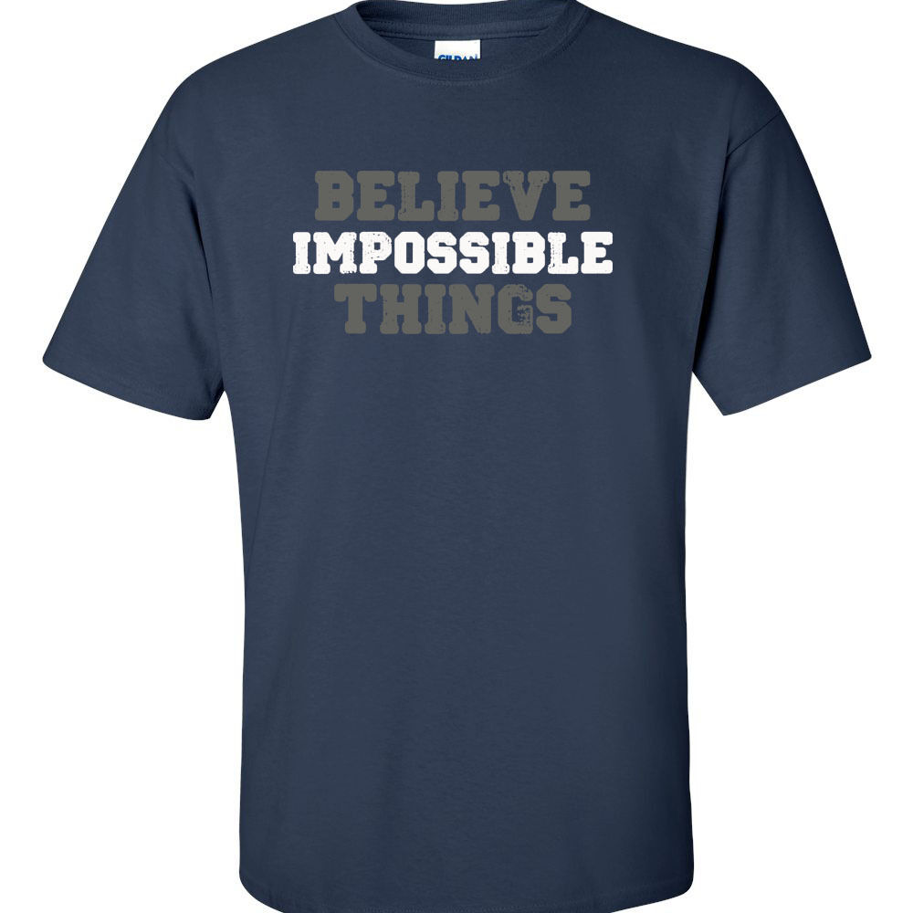 NEW Motivational T-Shirt Believe Impossible Things ...