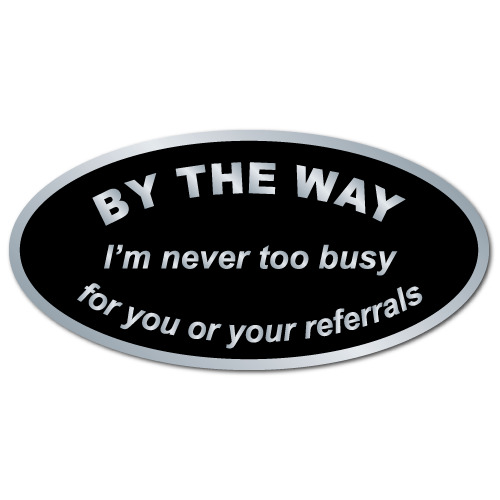 By The Way, I'm Never Too Busy For Your Referrals, Roll Of