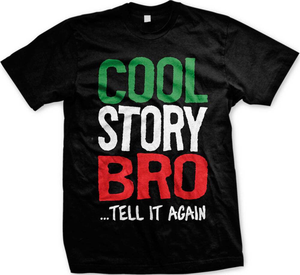 Cool story bro tell it again funny saying jersey shore for Great shirts for guys