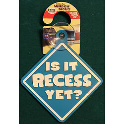 Is It Recess Yet Suction Cup Window Sign  Humor Car Home Display Decor School
