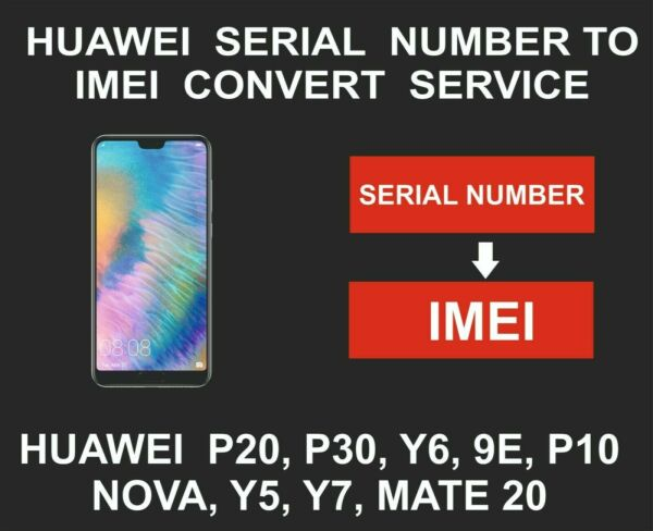 ★★★Huawei Serial Number to IMEI convert Service, P10 P20 P30 Y7 Y6 Y5 ALL★★★