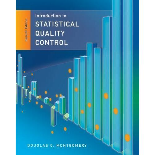 Introduction to Statistical Quality Control by Douglas C. Montgomery 7th edition