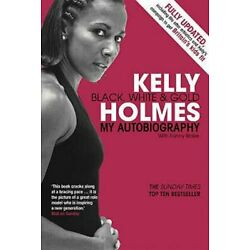 Kelly Holmes: Black, White & Gold - My Autobiography by Kelly Holmes: New
