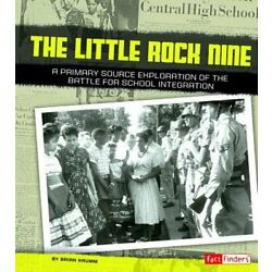 The Little Rock Nine: A Primary Source Exploration of the Battle for School: New