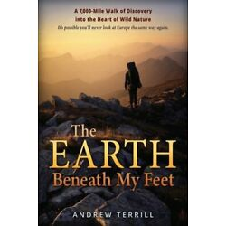 The Earth Beneath My Feet: A 7,000-Mile Walk of Discovery into the Heart of Wild