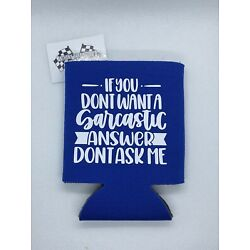 If You Don t Want A Sarcastic Answer Funny Novelty Can Cooler Koozie Blue